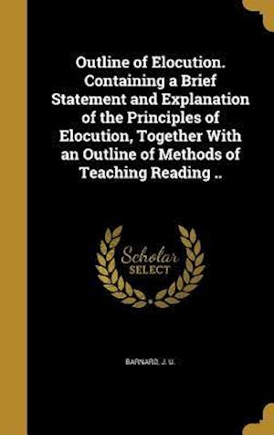 Bog, hardback Outline of Elocution. Containing a Brief Statement and Explanation of the Principles of Elocution, Together with an Outline of Methods of Teaching Rea