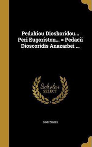 Bog, hardback Pedakiou Dioskoridou... Peri Eugoriston... = Pedacii Dioscoridis Anazarbei ...