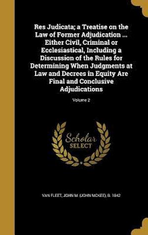 Bog, hardback Res Judicata; A Treatise on the Law of Former Adjudication ... Either Civil, Criminal or Ecclesiastical, Including a Discussion of the Rules for Deter