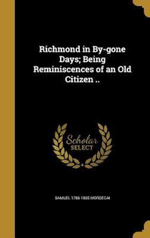 Bog, hardback Richmond in By-Gone Days; Being Reminiscences of an Old Citizen .. af Samuel 1786-1865 Mordecai