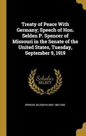 Bog, hardback Treaty of Peace with Germany; Speech of Hon. Selden P. Spencer of Missouri in the Senate of the United States, Tuesday, September 9, 1919