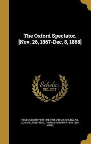 Bog, hardback The Oxford Spectator. [Nov. 26, 1867-Dec. 8, 1868] af Reginald Stephen 1845-1925 Copleston, Thomas Humphry 1845-1926 Ward