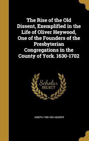 Bog, hardback The Rise of the Old Dissent, Exemplified in the Life of Oliver Heywood, One of the Founders of the Presbyterian Congregations in the County of York. 1 af Joseph 1783-1861 Hunter