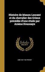 Histoire de Manon Lescaut Et Du Chevalier Des Grieux Precedee D'Une Etude Par Arsene Houssaye af Abbe 1697-1763 Prevost