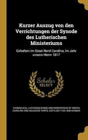 Bog, hardback Kurzer Auszug Von Den Verrichtungen Der Synode Des Lutherischen Ministeriums af Gottlieb 1756-1838 Shober