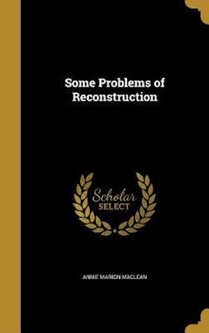Bog, hardback Some Problems of Reconstruction af Annie Marion Maclean