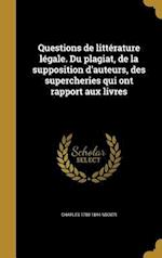 Questions de Litterature Legale. Du Plagiat, de La Supposition D'Auteurs, Des Supercheries Qui Ont Rapport Aux Livres af Charles 1780-1844 Nodier