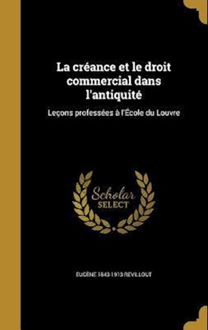 Bog, hardback La Creance Et Le Droit Commercial Dans L'Antiquite af Eugene 1843-1913 Revillout