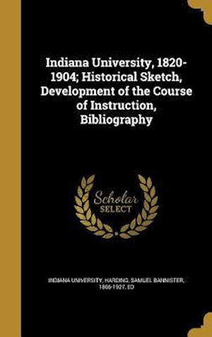 Bog, hardback Indiana University, 1820-1904; Historical Sketch, Development of the Course of Instruction, Bibliography