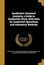Qualitative Chemical Analysis; A Guide in Qualitative Work, with Data for Analytical Operations and Laboratory Methods af John Charles 1869- Olsen, Otis Cox 1839-1912 Johnson