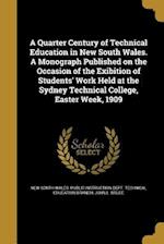 A Quarter Century of Technical Education in New South Wales. a Monograph Published on the Occasion of the Exibition of Students' Work Held at the Sydn af John L. Bruce
