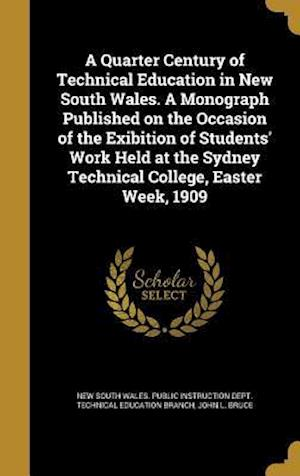 Bog, hardback A Quarter Century of Technical Education in New South Wales. a Monograph Published on the Occasion of the Exibition of Students' Work Held at the Sydn af John L. Bruce