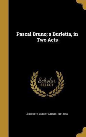 Bog, hardback Pascal Bruno; A Burletta, in Two Acts