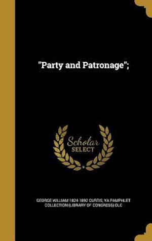 Bog, hardback Party and Patronage; af George William 1824-1892 Curtis