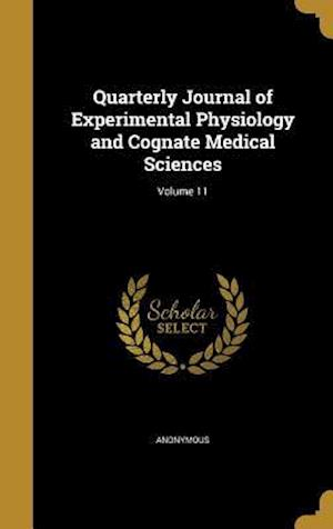Bog, hardback Quarterly Journal of Experimental Physiology and Cognate Medical Sciences; Volume 11