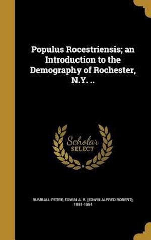 Bog, hardback Populus Rocestriensis; An Introduction to the Demography of Rochester, N.Y. ..