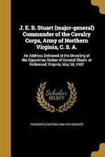 J. E. B. Stuart (Major-General) Commander of the Cavalry Corps, Army of Northern Virginia, C. S. A. af Theodore Stanford 1844-1915 Garnett