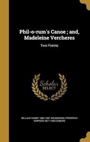 Bog, hardback Phil-O-Rum's Canoe; And, Madeleine Vercheres af Frederick Simpson 1871-1960 Coburn, William Henry 1854-1907 Drummond