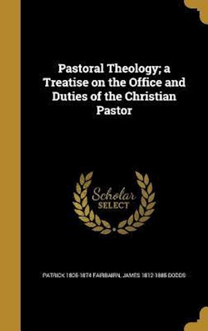 Bog, hardback Pastoral Theology; A Treatise on the Office and Duties of the Christian Pastor af James 1812-1885 Dodds, Patrick 1805-1874 Fairbairn