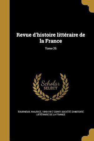 Bog, paperback Revue D'Histoire Litteraire de La France; Tome 26