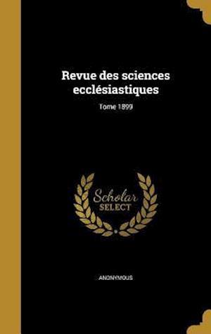 Bog, hardback Revue Des Sciences Ecclesiastiques; Tome 1899