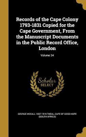 Bog, hardback Records of the Cape Colony 1793-1831 Copied for the Cape Government, from the Manuscript Documents in the Public Record Office, London; Volume 34 af George McCall 1837-1919 Theal
