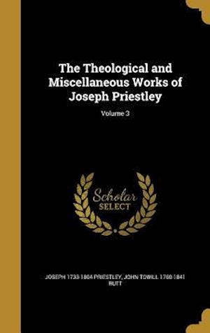 Bog, hardback The Theological and Miscellaneous Works of Joseph Priestley; Volume 3 af Joseph 1733-1804 Priestley, John Towill 1760-1841 Rutt
