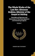 The Whole Works of the Late REV. Ebenezer Erskine, Minister of the Gospel at Stirling af Ebenezer 1680-1754 Erskine