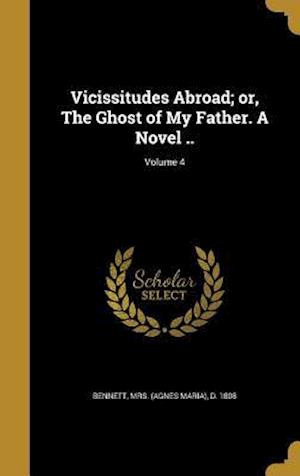 Bog, hardback Vicissitudes Abroad; Or, the Ghost of My Father. a Novel ..; Volume 4