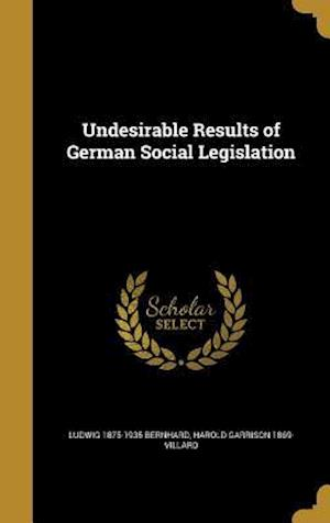 Bog, hardback Undesirable Results of German Social Legislation af Harold Garrison 1869- Villard, Ludwig 1875-1935 Bernhard