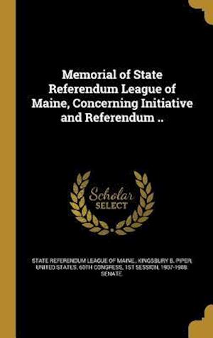 Bog, hardback Memorial of State Referendum League of Maine, Concerning Initiative and Referendum .. af Kingsbury B. Piper