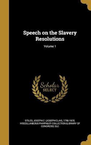 Bog, hardback Speech on the Slavery Resolutions; Volume 1