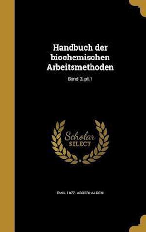 Bog, hardback Handbuch Der Biochemischen Arbeitsmethoden; Band 3, PT.1 af Emil 1877- Abderhalden