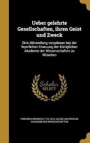 Bog, hardback Ueber Gelehrte Gesellschaften, Ihren Geist Und Zweck af Friedrich Heinrich 1743-1819 Jacobi