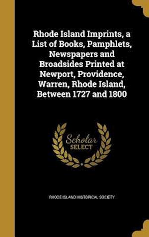Bog, hardback Rhode Island Imprints, a List of Books, Pamphlets, Newspapers and Broadsides Printed at Newport, Providence, Warren, Rhode Island, Between 1727 and 18