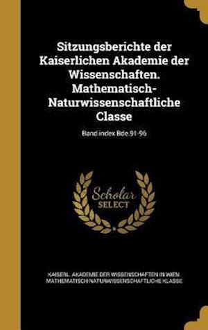 Bog, hardback Sitzungsberichte Der Kaiserlichen Akademie Der Wissenschaften. Mathematisch-Naturwissenschaftliche Classe; Band Index Bde.91-96