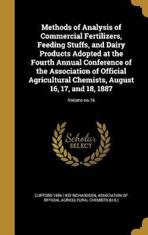 Bog, hardback Methods of Analysis of Commercial Fertilizers, Feeding Stuffs, and Dairy Products Adopted at the Fourth Annual Conference of the Association of Offici af Clifford 1856-1932 Richardson