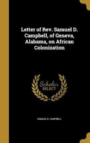 Bog, hardback Letter of REV. Samuel D. Campbell, of Geneva, Alabama, on African Colonization af Samuel D. Campbell