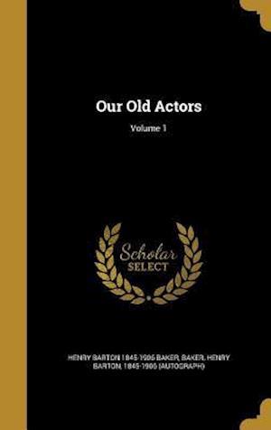 Bog, hardback Our Old Actors; Volume 1 af Henry Barton 1845-1906 Baker