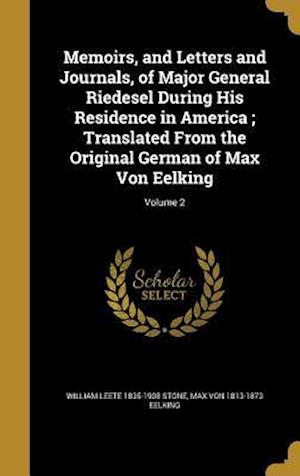 Bog, hardback Memoirs, and Letters and Journals, of Major General Riedesel During His Residence in America; Translated from the Original German of Max Von Eelking; af Max Von 1813-1873 Eelking, William Leete 1835-1908 Stone
