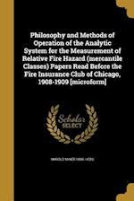 Philosophy and Methods of Operation of the Analytic System for the Measurement of Relative Fire Hazard (Mercantile Classes) Papers Read Before the Fir af Harold Miner 1880- Hess