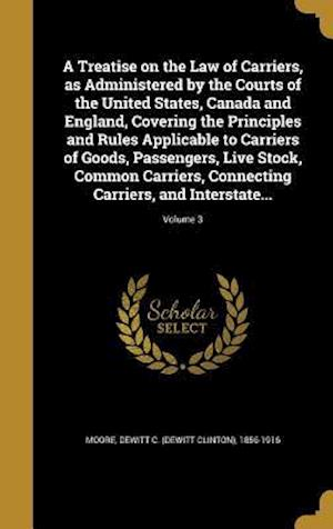 Bog, hardback A Treatise on the Law of Carriers, as Administered by the Courts of the United States, Canada and England, Covering the Principles and Rules Applicabl
