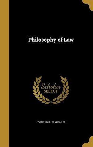 Bog, hardback Philosophy of Law af Josef 1849-1919 Kohler