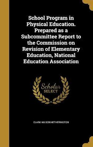 Bog, hardback School Program in Physical Education. Prepared as a Subcommittee Report to the Commission on Revision of Elementary Education, National Education Asso af Clark Wilson Hetherington