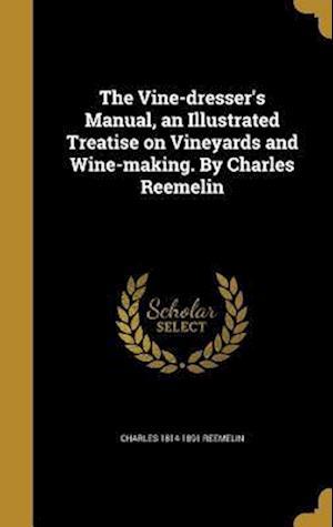 Bog, hardback The Vine-Dresser's Manual, an Illustrated Treatise on Vineyards and Wine-Making. by Charles Reemelin af Charles 1814-1891 Reemelin