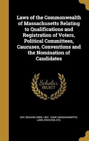 Bog, hardback Laws of the Commonwealth of Massachusetts Relating to Qualifications and Registration of Voters, Political Committees, Caucuses, Conventions and the N