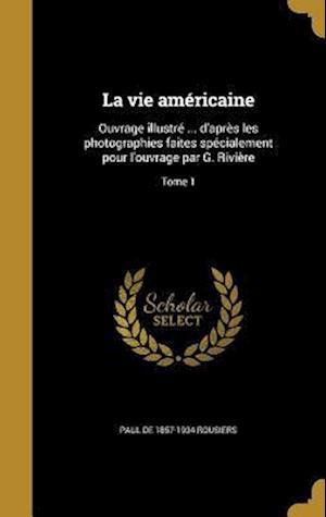 Bog, hardback La Vie Americaine af Paul De 1857-1934 Rousiers