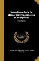 Nouvelle Methode de Classer Les Hymenopteres Et Les Dipteres af Louis 1751-1819 Jurine
