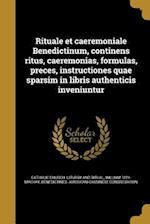 Rituale Et Caeremoniale Benedictinum, Continens Ritus, Caeremonias, Formulas, Preces, Instructiones Quae Sparsim in Libris Authenticis Inveniuntur af William 1821- MacKay