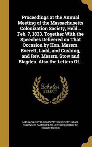 Bog, hardback Proceedings at the Annual Meeting of the Massachusetts Colonization Society, Held... Feb. 7, 1833. Together with the Speeches Delivered on That Occasi